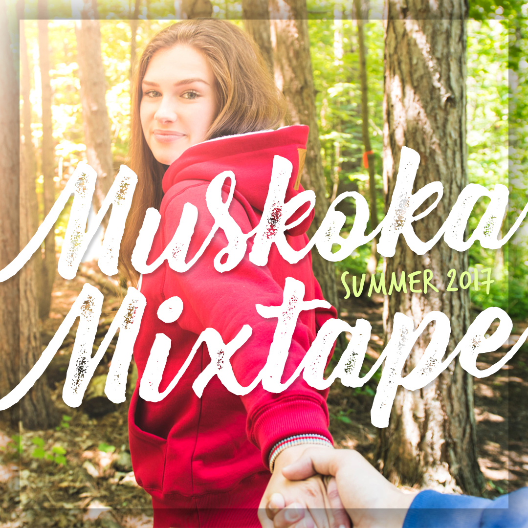 Muskoka Mixtape: Summer 2017